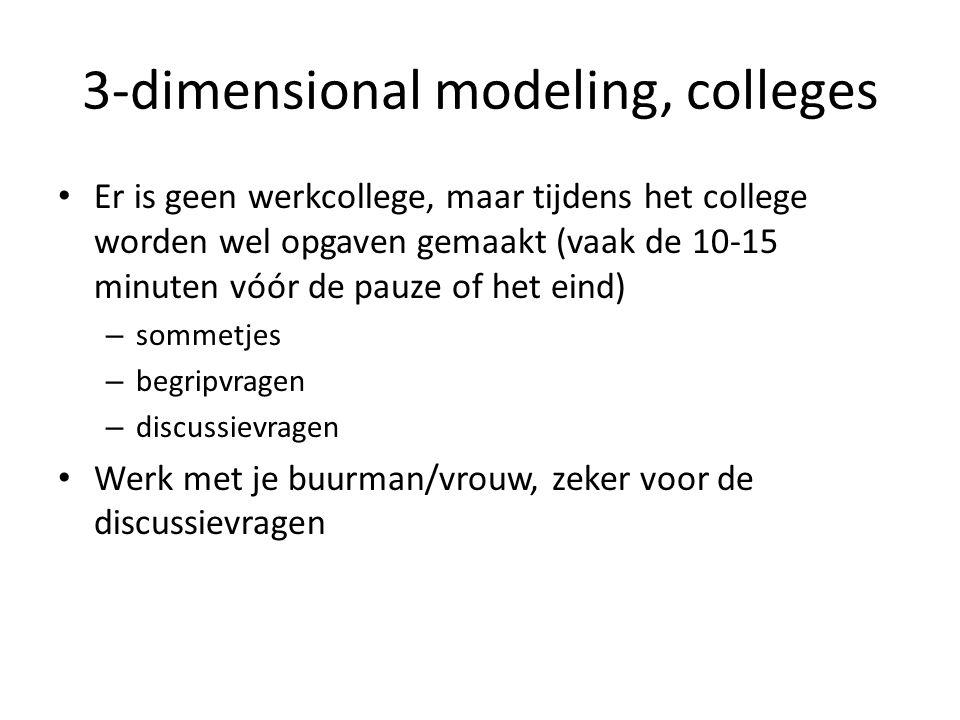 3-dimensional modeling, colleges Er is geen werkcollege, maar tijdens het college worden wel opgaven gemaakt (vaak de 10-15 minuten vóór de pauze of h