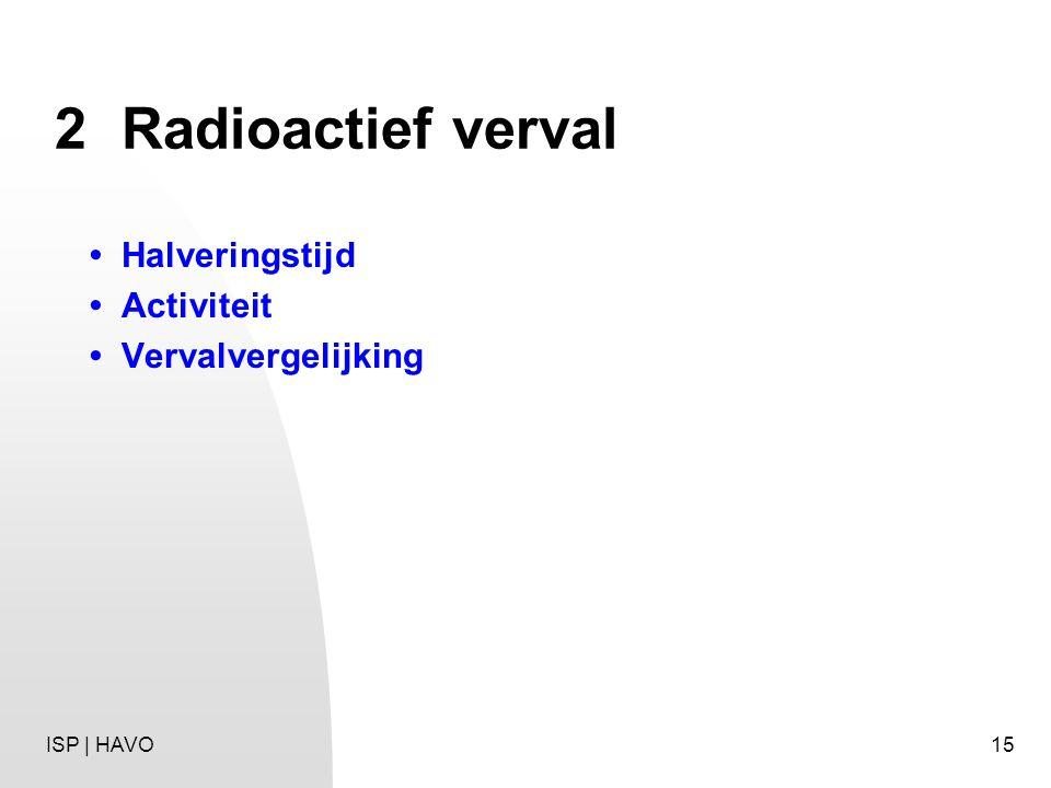 15 2Radioactief verval Halveringstijd Activiteit Vervalvergelijking ISP | HAVO