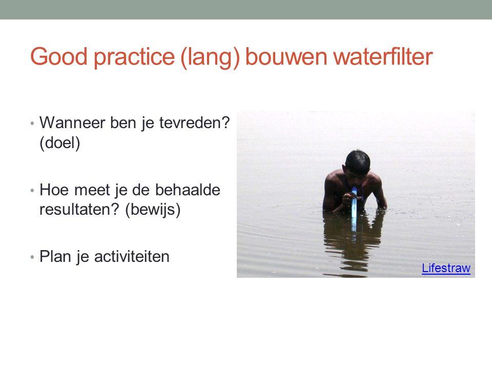 Good practice (lang) bouwen waterfilter Wanneer ben je tevreden.