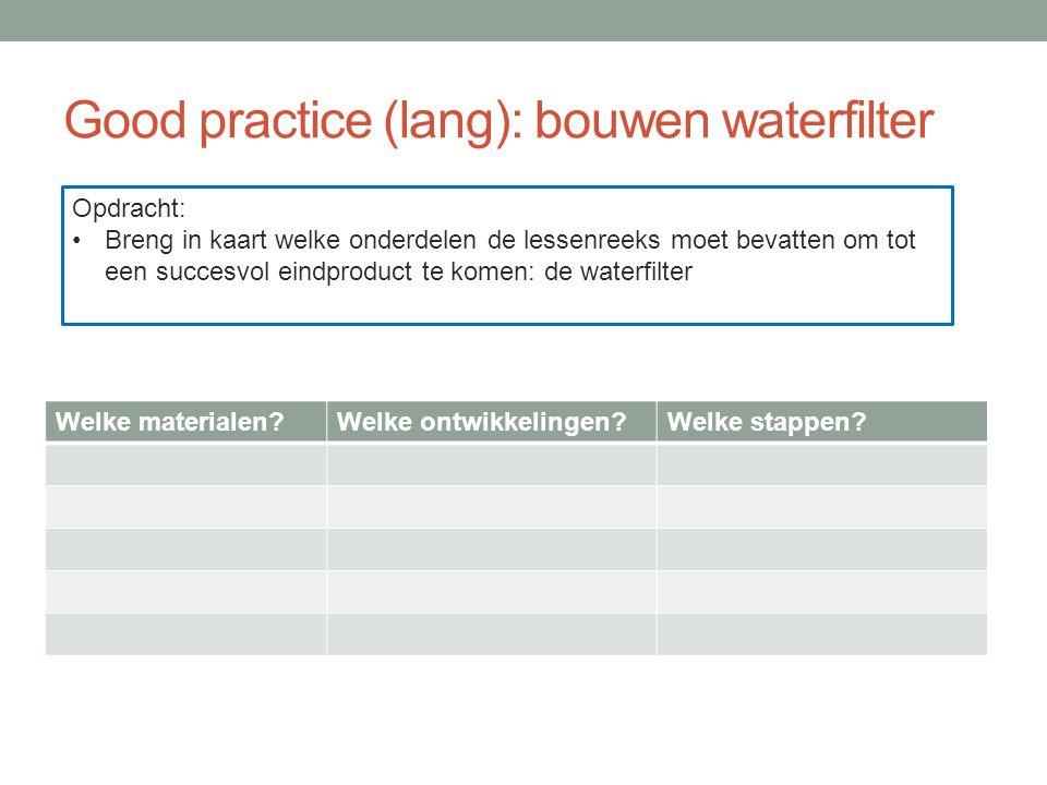 Good practice (lang): bouwen waterfilter Welke materialen?Welke ontwikkelingen?Welke stappen.