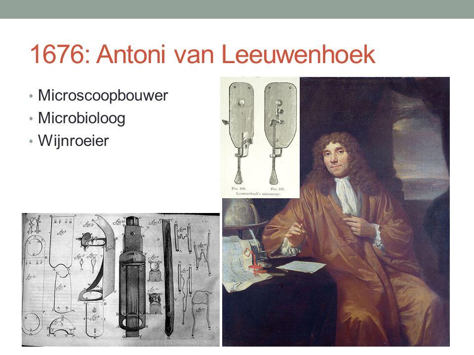 1676: Antoni van Leeuwenhoek Microscoopbouwer Microbioloog Wijnroeier