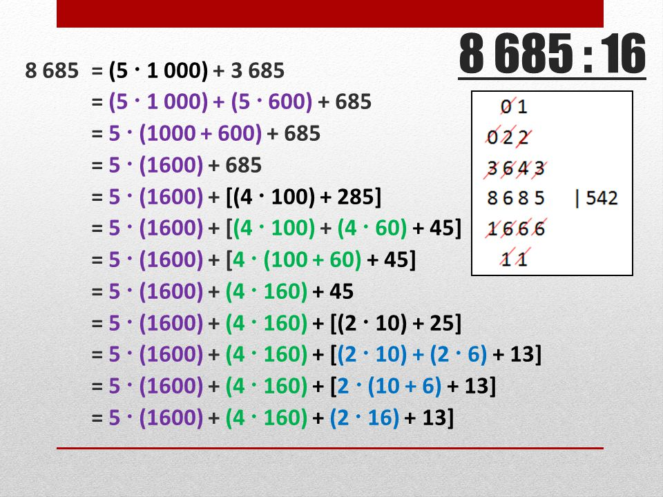 8 685 = (5  1 000) + 3 685 = (5  1 000) + (5  600) + 685 = 5  (1000 + 600) + 685 = 5  (1600) + 685 = 5  (1600) + [(4  100) + 285] = 5  (1600)