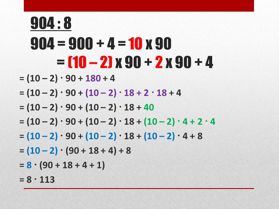 904 : 8 = (10 – 2)  90 + 180 + 4 = (10 – 2)  90 + (10 – 2)  18 + 2  18 + 4 = (10 – 2)  90 + (10 – 2)  18 + 40 = (10 – 2)  90 + (10 – 2)  18 +