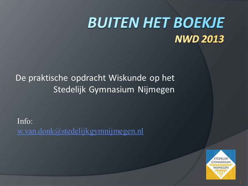 De praktische opdracht Wiskunde op het Stedelijk Gymnasium Nijmegen 1 Info: w.van.donk@stedelijkgymnijmegen.nl w.van.donk@stedelijkgymnijmegen.nl