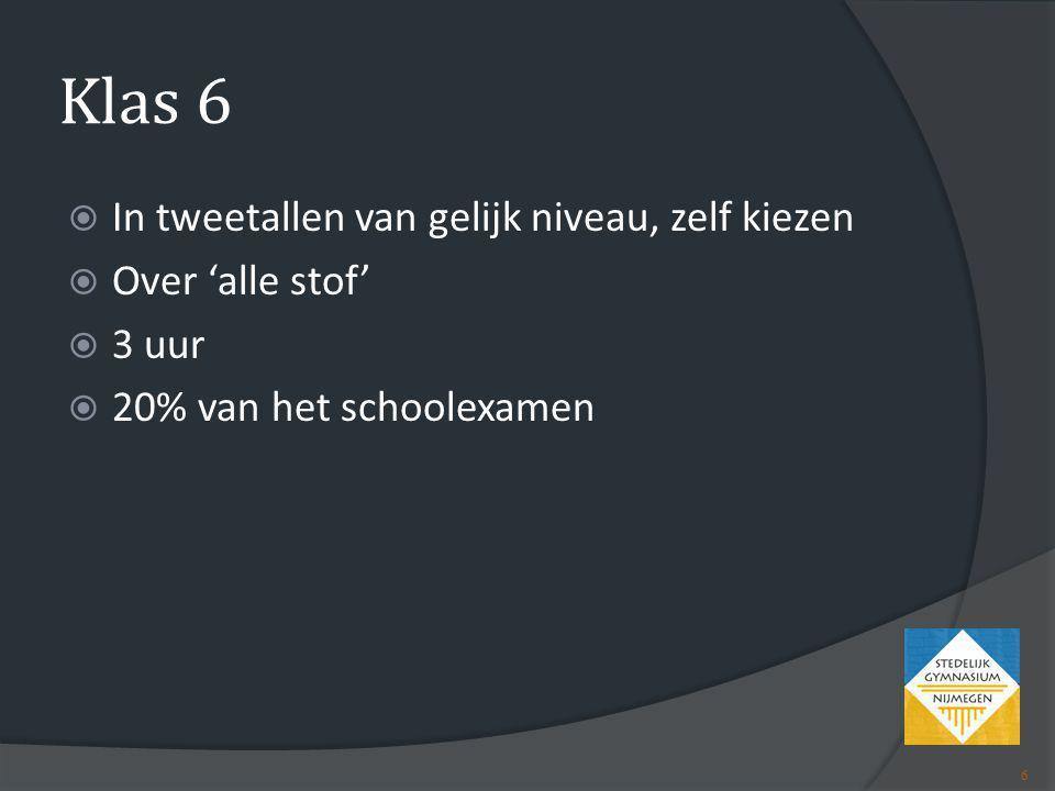 Klas 6  In tweetallen van gelijk niveau, zelf kiezen  Over 'alle stof'  3 uur  20% van het schoolexamen 6