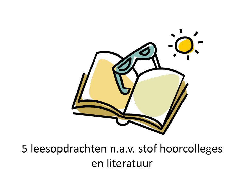 5 leesopdrachten n.a.v. stof hoorcolleges en literatuur