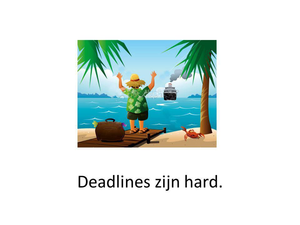 Deadlines zijn hard.