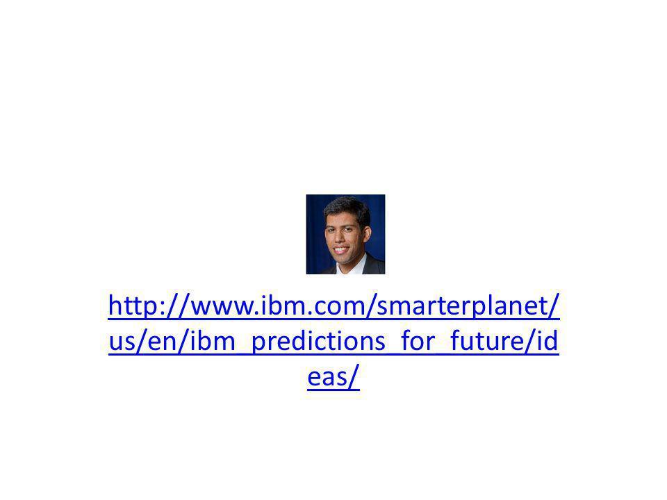 http://www.ibm.com/smarterplanet/ us/en/ibm_predictions_for_future/id eas/