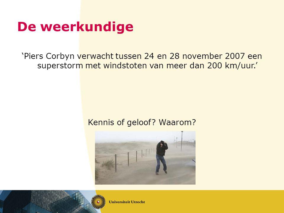 'Piers Corbyn verwacht tussen 24 en 28 november 2007 een superstorm met windstoten van meer dan 200 km/uur.' Kennis of geloof.