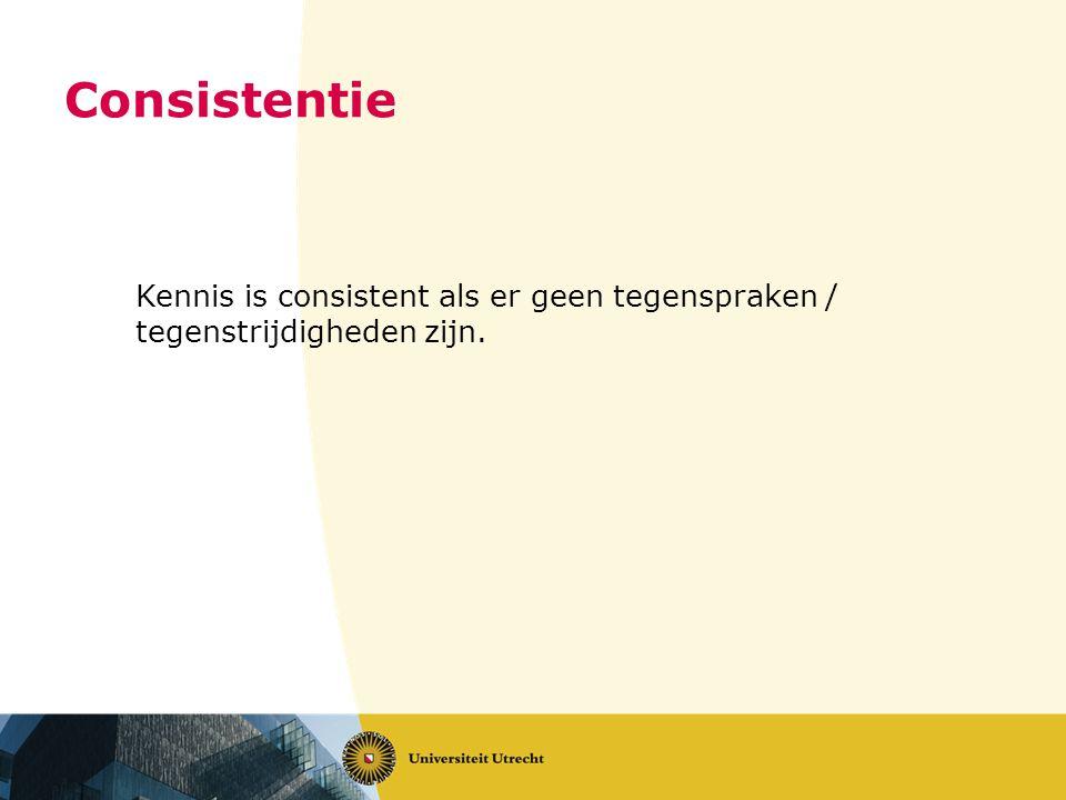Consistentie Kennis is consistent als er geen tegenspraken / tegenstrijdigheden zijn.
