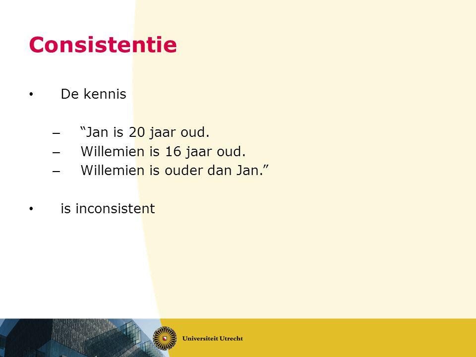 Consistentie De kennis – Jan is 20 jaar oud. – Willemien is 16 jaar oud.