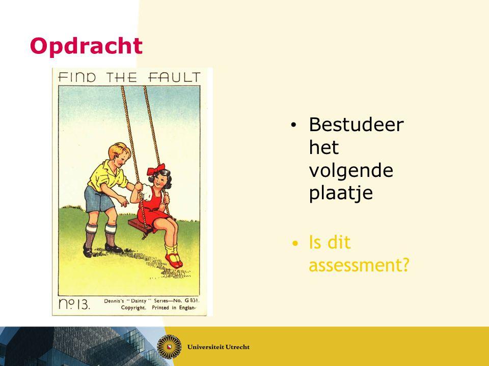 Opdracht Bestudeer het volgende plaatje Is dit assessment?