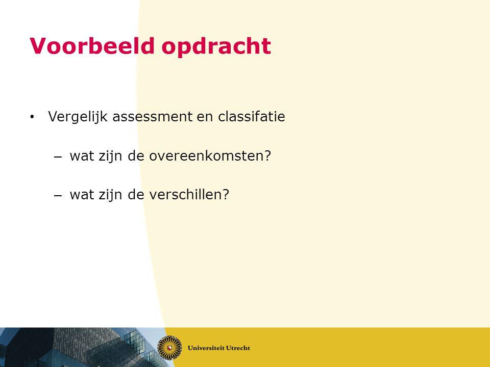 Voorbeeld opdracht Vergelijk assessment en classifatie – wat zijn de overeenkomsten.