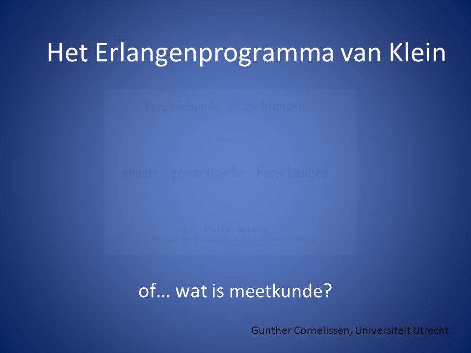 Het Erlangenprogramma van Klein of… wat is meetkunde ? Gunther Cornelissen, Universiteit Utrecht