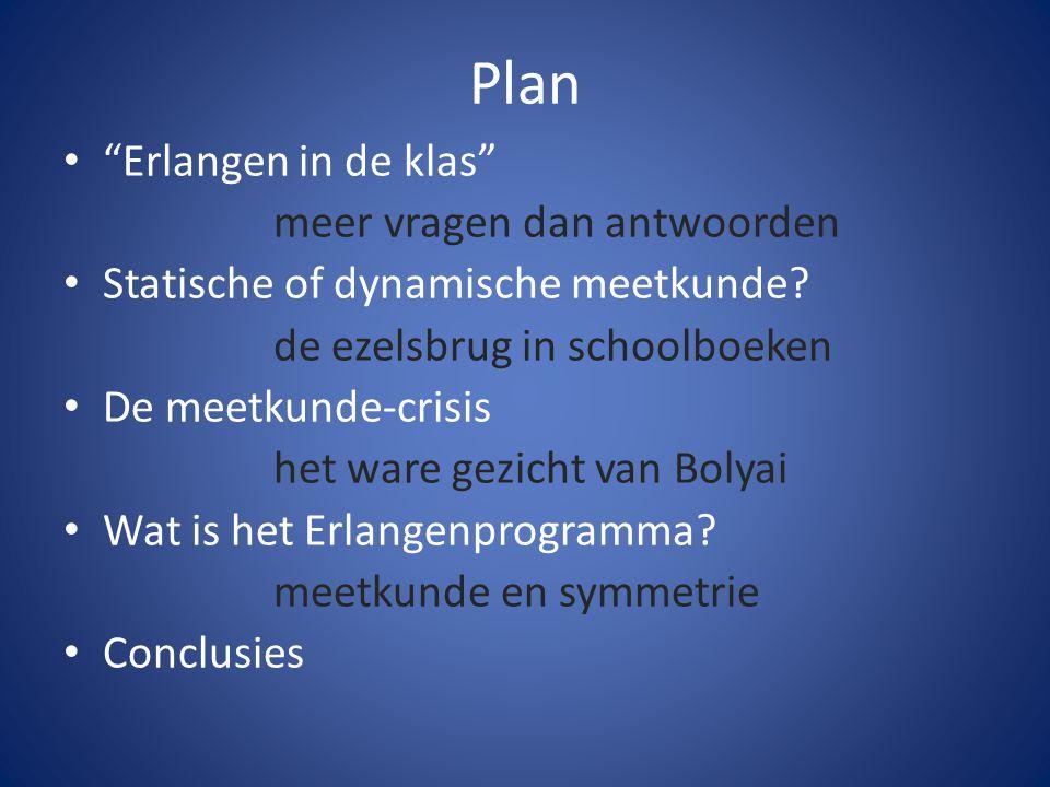 """Plan """"Erlangen in de klas"""" meer vragen dan antwoorden Statische of dynamische meetkunde? de ezelsbrug in schoolboeken De meetkunde-crisis het ware gez"""