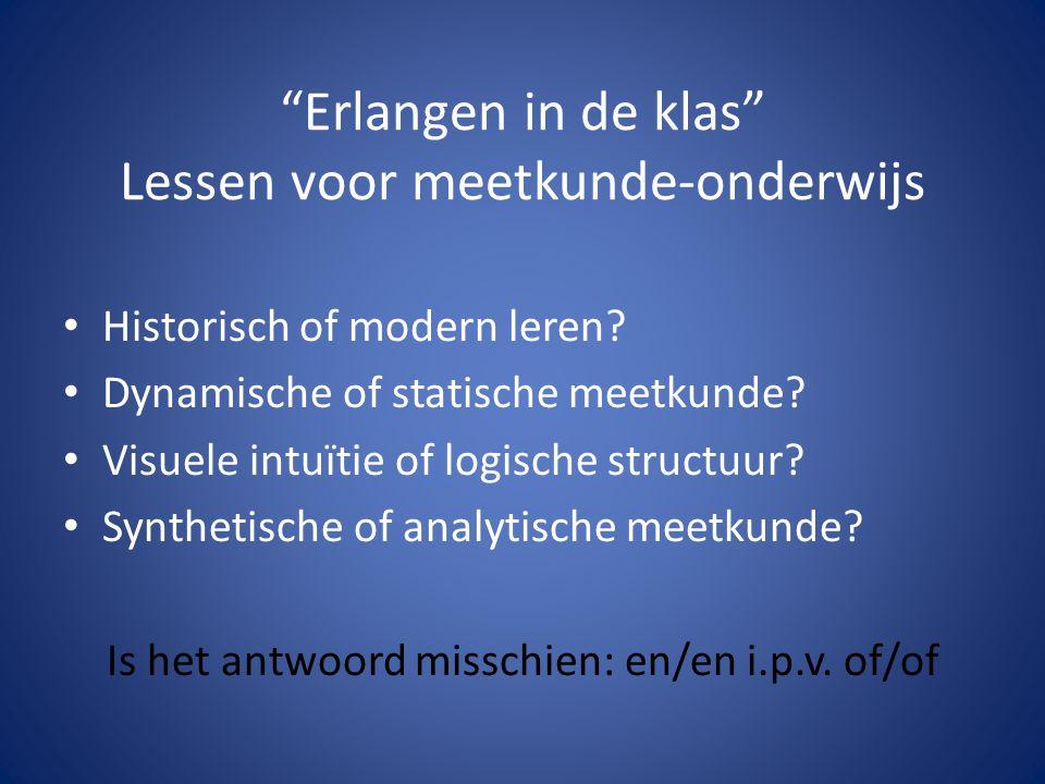 """""""Erlangen in de klas"""" Lessen voor meetkunde-onderwijs Historisch of modern leren? Dynamische of statische meetkunde? Visuele intuïtie of logische stru"""