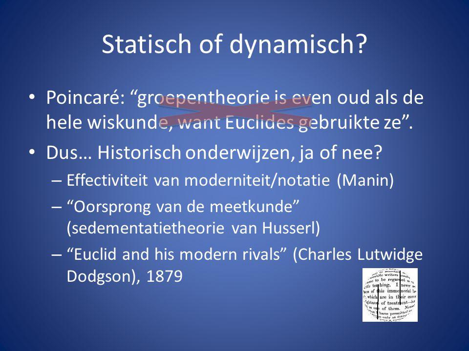 """Statisch of dynamisch? Poincaré: """"groepentheorie is even oud als de hele wiskunde, want Euclides gebruikte ze"""". Dus… Historisch onderwijzen, ja of nee"""