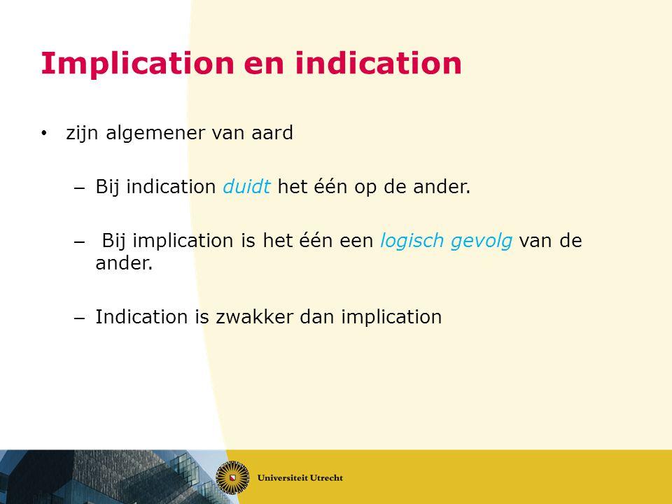 Implication en indication zijn algemener van aard – Bij indication duidt het één op de ander.
