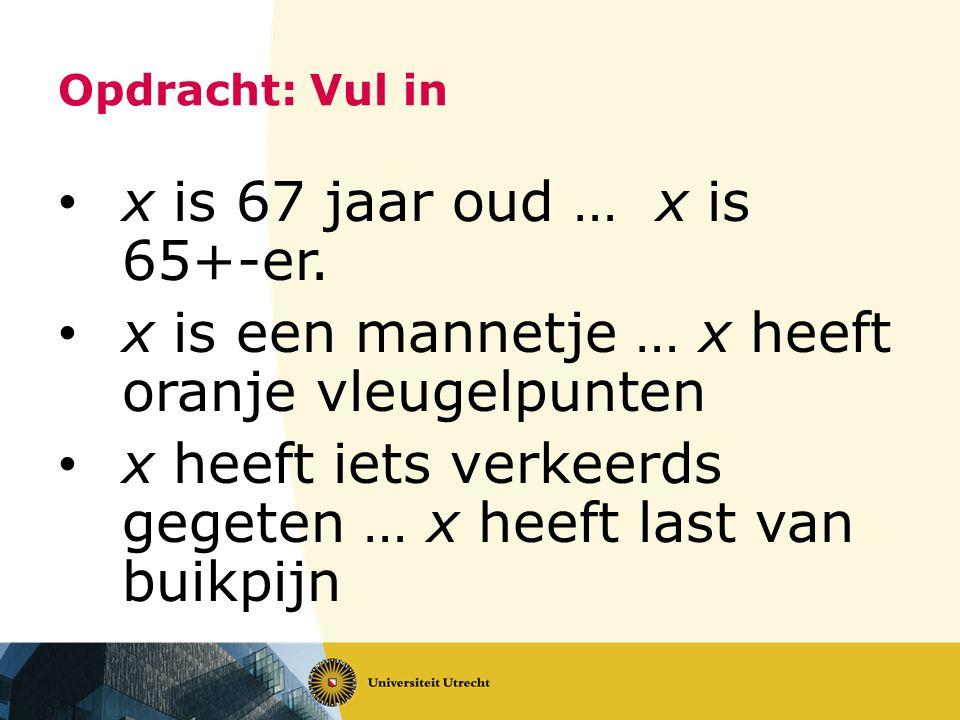 Opdracht: Vul in x is 67 jaar oud … x is 65+-er.