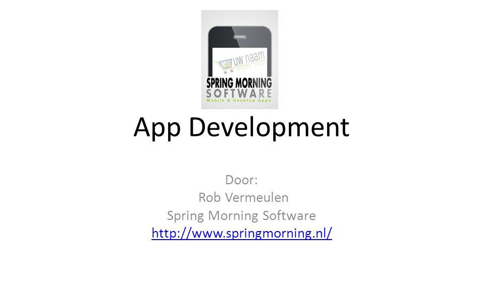 App Development Door: Rob Vermeulen Spring Morning Software http://www.springmorning.nl/