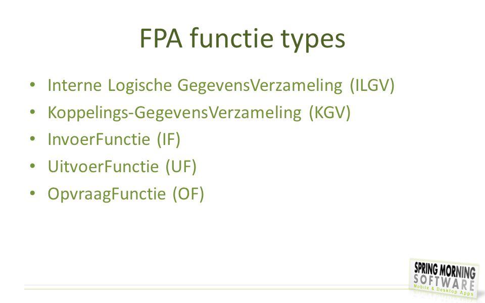 FPA functie types Interne Logische GegevensVerzameling (ILGV) Koppelings-GegevensVerzameling (KGV) InvoerFunctie (IF) UitvoerFunctie (UF) OpvraagFunct