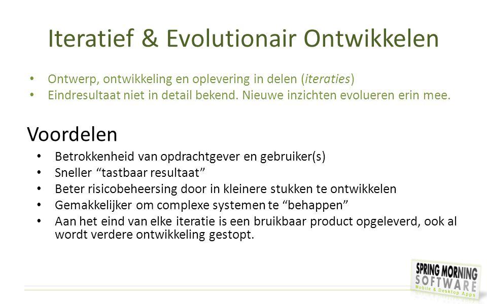 Iteratief & Evolutionair Ontwikkelen Ontwerp, ontwikkeling en oplevering in delen (iteraties) Eindresultaat niet in detail bekend. Nieuwe inzichten ev