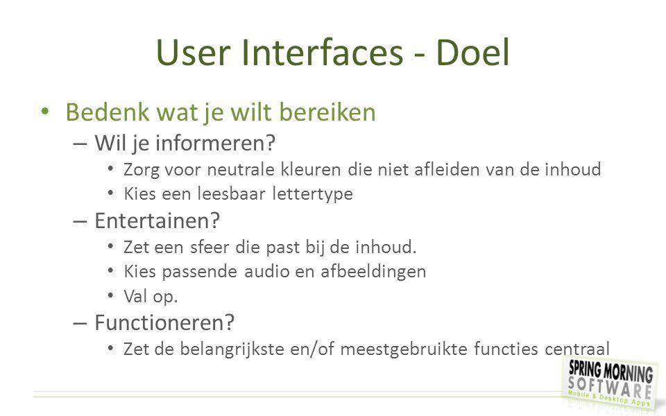 User Interfaces - Doel Bedenk wat je wilt bereiken – Wil je informeren? Zorg voor neutrale kleuren die niet afleiden van de inhoud Kies een leesbaar l