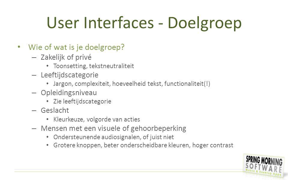 User Interfaces - Doelgroep Wie of wat is je doelgroep? – Zakelijk of privé Toonsetting, tekstneutraliteit – Leeftijdscategorie Jargon, complexiteit,