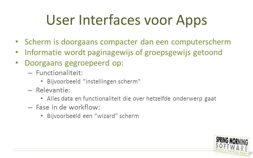 User Interfaces voor Apps Scherm is doorgaans compacter dan een computerscherm Informatie wordt paginagewijs of groepsgewijs getoond Doorgaans gegroep