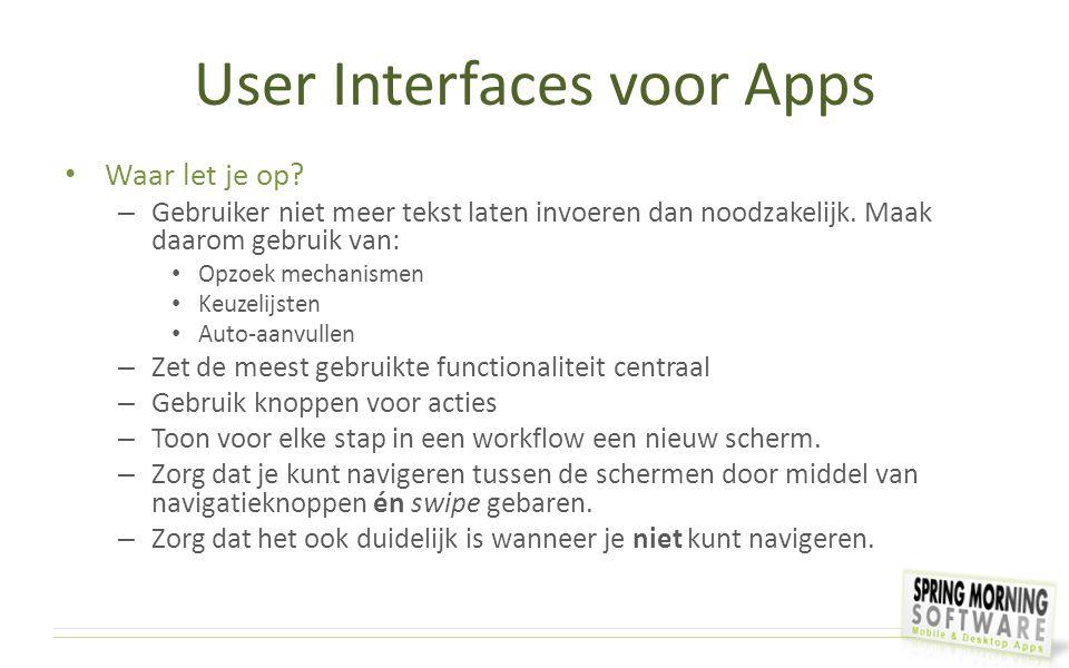 User Interfaces voor Apps Waar let je op? – Gebruiker niet meer tekst laten invoeren dan noodzakelijk. Maak daarom gebruik van: Opzoek mechanismen Keu