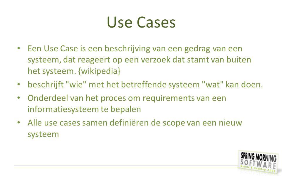 Use Cases Een Use Case is een beschrijving van een gedrag van een systeem, dat reageert op een verzoek dat stamt van buiten het systeem. {wikipedia} b