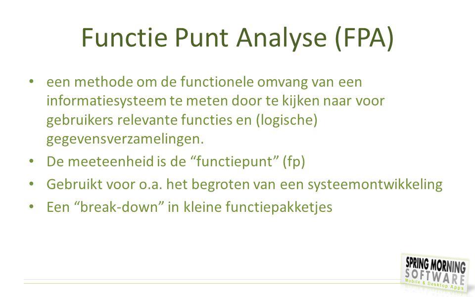 Functie Punt Analyse (FPA) (2) schatten op basis van ruwe gebruikerseisen en - wensen (requirements) schatten op basis van analogie schatten op basis van een eventueel aanwezig globaal gegevensmodel en/ of procesmodel, al dan niet compleet.