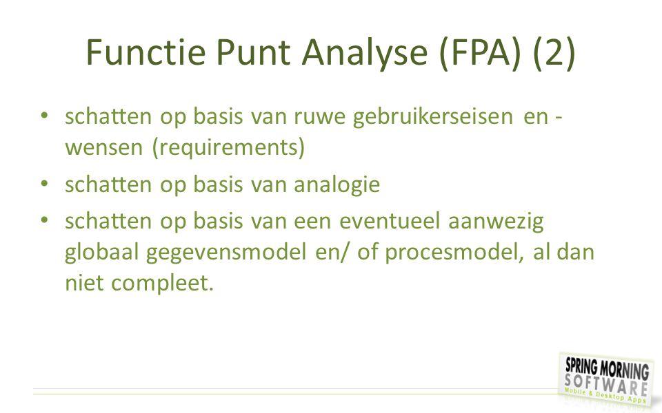 Functie Punt Analyse (FPA) (2) schatten op basis van ruwe gebruikerseisen en - wensen (requirements) schatten op basis van analogie schatten op basis