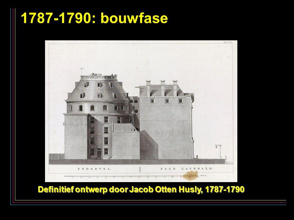 14 1787-1790: bouwfase Definitief ontwerp door Jacob Otten Husly, 1787-1790