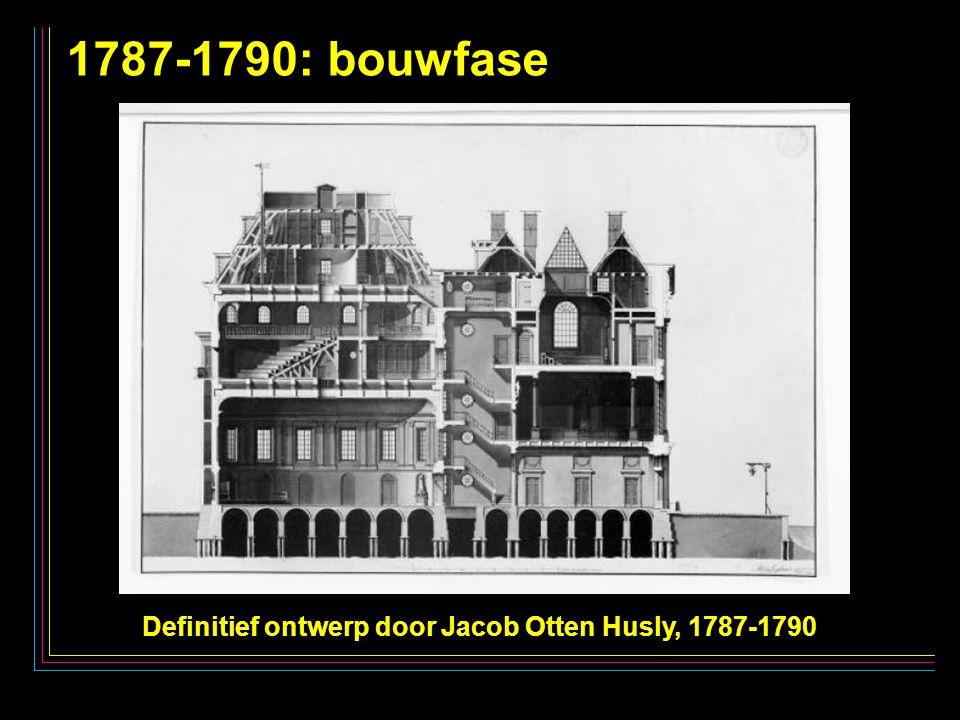 15 1787-1790: bouwfase Definitief ontwerp door Jacob Otten Husly, 1787-1790