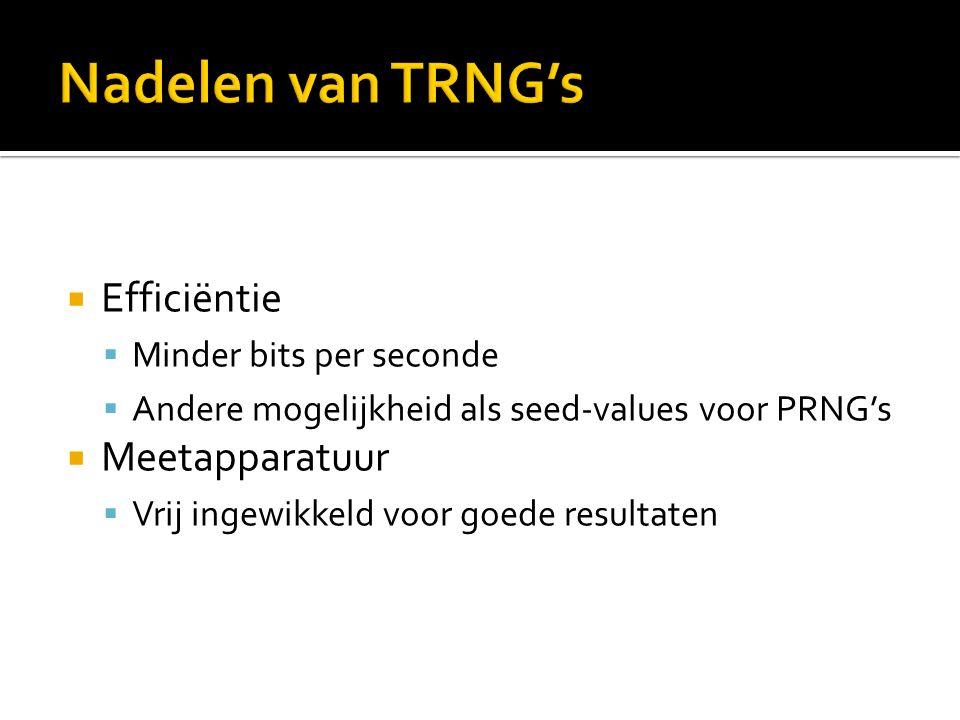  Efficiëntie  Minder bits per seconde  Andere mogelijkheid als seed-values voor PRNG's  Meetapparatuur  Vrij ingewikkeld voor goede resultaten