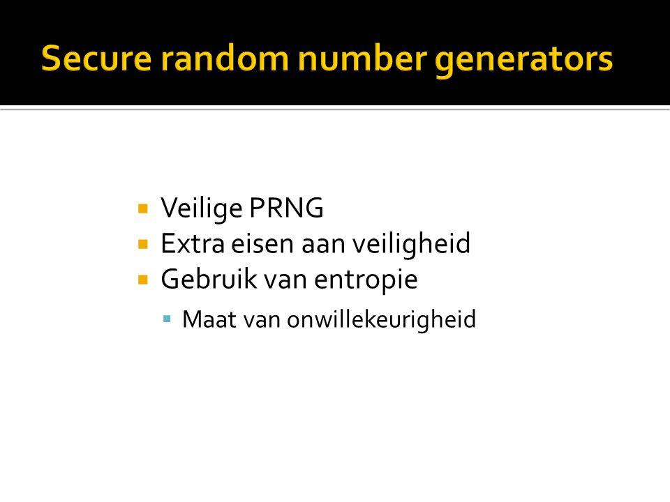  Veilige PRNG  Extra eisen aan veiligheid  Gebruik van entropie  Maat van onwillekeurigheid