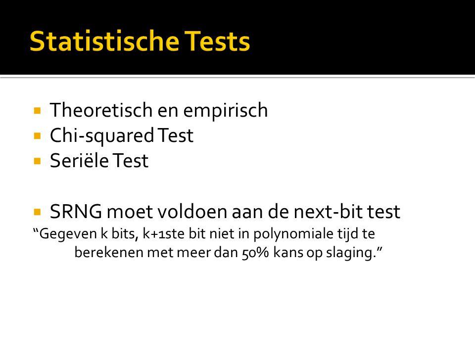""" Theoretisch en empirisch  Chi-squared Test  Seriële Test  SRNG moet voldoen aan de next-bit test """"Gegeven k bits, k+1ste bit niet in polynomiale"""