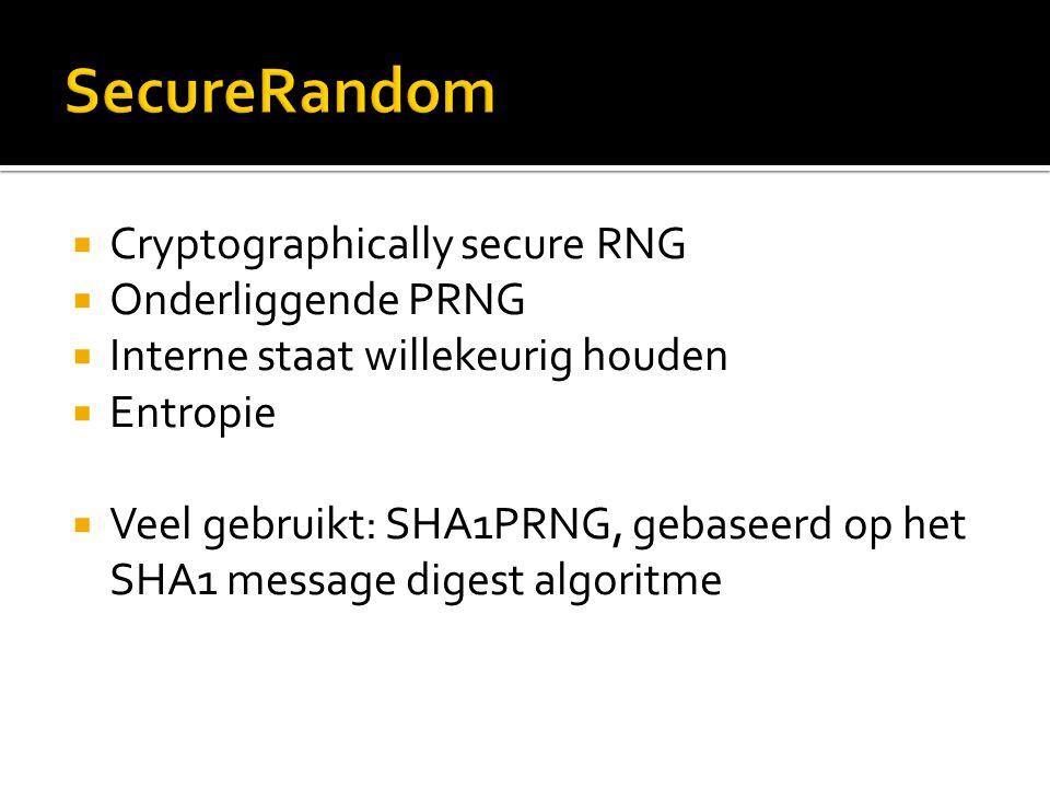  Cryptographically secure RNG  Onderliggende PRNG  Interne staat willekeurig houden  Entropie  Veel gebruikt: SHA1PRNG, gebaseerd op het SHA1 message digest algoritme