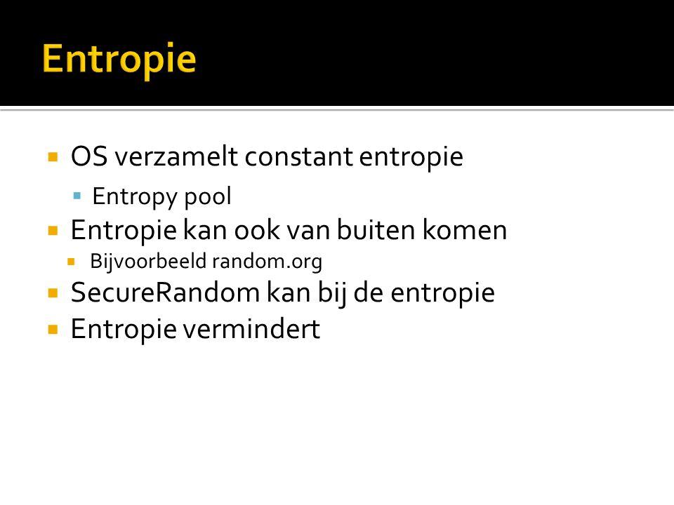  OS verzamelt constant entropie  Entropy pool  Entropie kan ook van buiten komen  Bijvoorbeeld random.org  SecureRandom kan bij de entropie  Entropie vermindert