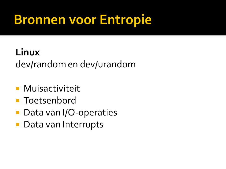 Linux dev/random en dev/urandom  Muisactiviteit  Toetsenbord  Data van I/O-operaties  Data van Interrupts