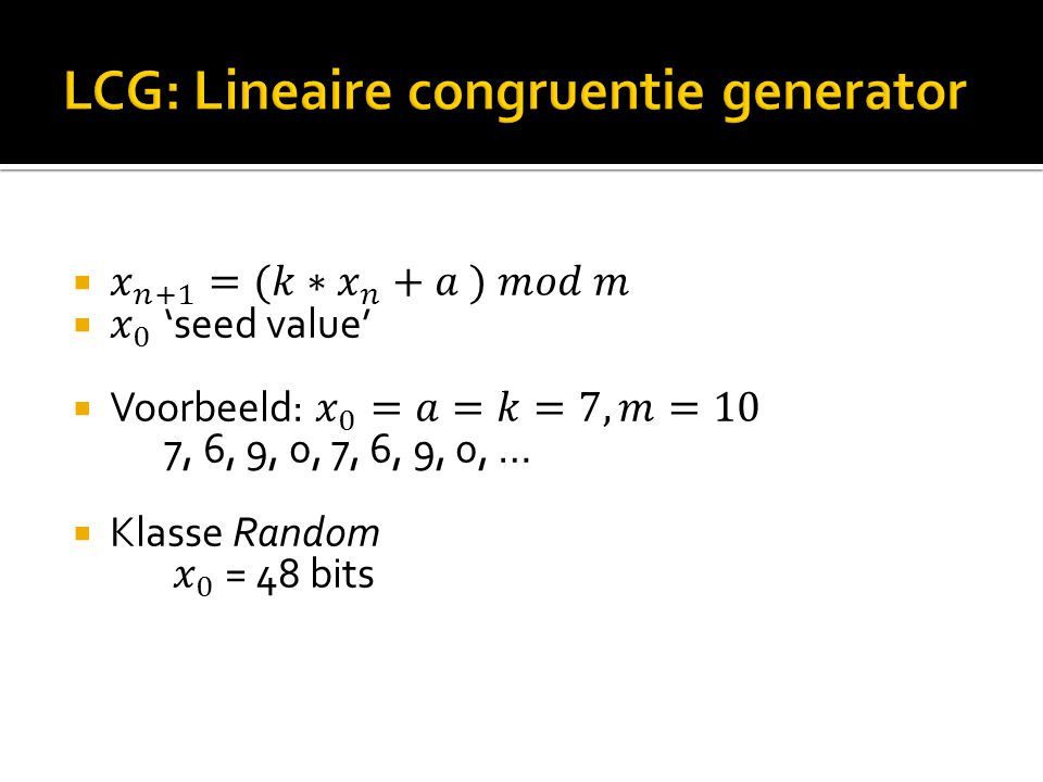 Periode gelijk aan m als:  m, a: relatief priem  (k-1) deelbaar door alle priemfactoren van m  Als 4 | m, dan 4 | (k -1) Dus: m groot kiezen!