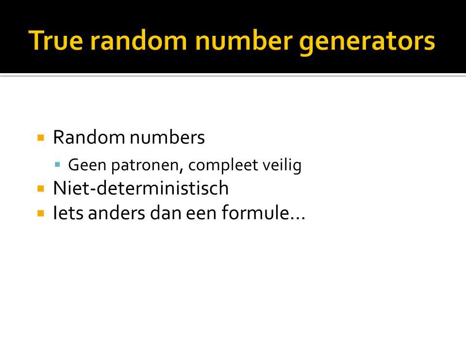  Random numbers  Geen patronen, compleet veilig  Niet-deterministisch  Iets anders dan een formule…