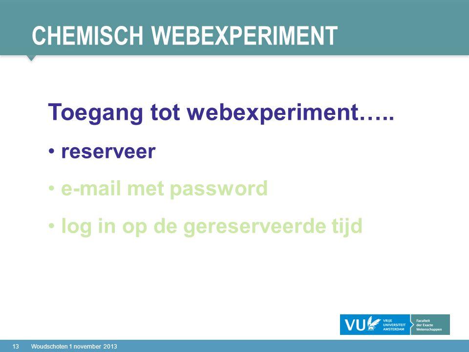 CHEMISCH WEBEXPERIMENT 13Woudschoten 1 november 2013 Toegang tot webexperiment…..