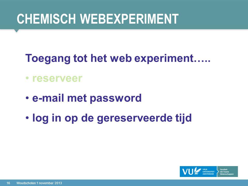 CHEMISCH WEBEXPERIMENT 16Woudschoten 1 november 2013 Toegang tot het web experiment…..