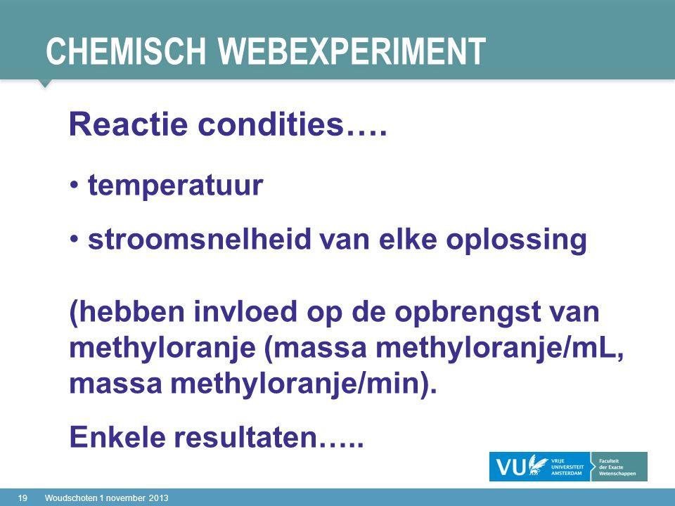 CHEMISCH WEBEXPERIMENT 19Woudschoten 1 november 2013 temperatuur stroomsnelheid van elke oplossing (hebben invloed op de opbrengst van methyloranje (massa methyloranje/mL, massa methyloranje/min).