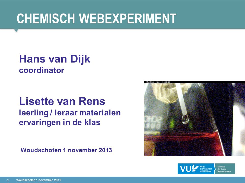 CHEMISCH WEBEXPERIMENT 3Woudschoten 1 november 2013 Waarom webexperimenten Het webexperiment Het webexperiment getest Toegang tot het webexperiment