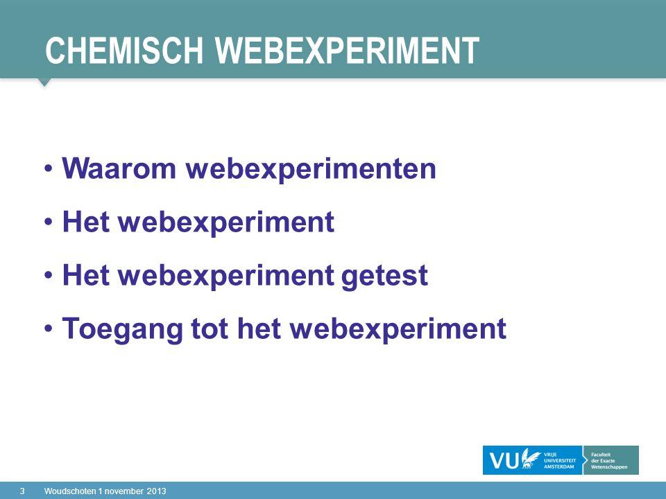 CHEMISCH WEBEXPERIMENT 4Woudschoten 1 november 2013 Apparaten niet beschikbaar Chemicaliën niet beschikbaar Chemicaliën zijn giftig Radioactieve stoffen Waarom webexperimenten….?