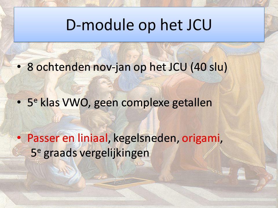 8 ochtenden nov-jan op het JCU (40 slu) 5 e klas VWO, geen complexe getallen Passer en liniaal, kegelsneden, origami, 5 e graads vergelijkingen 8 ocht