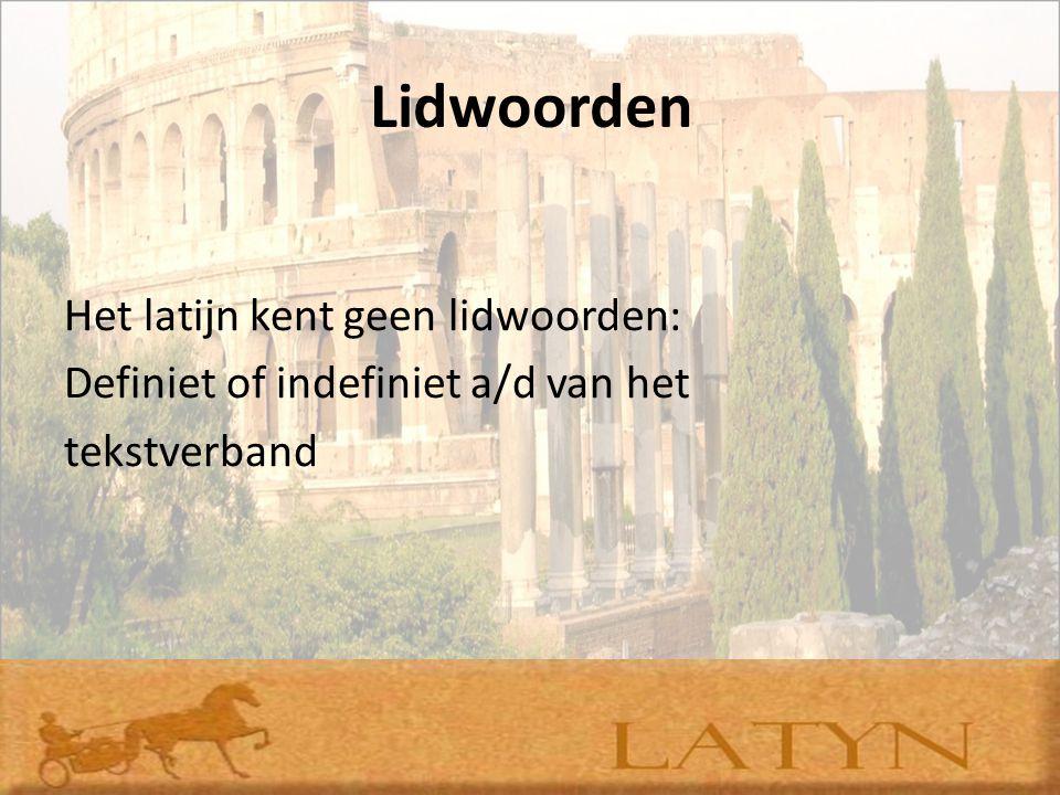 Lidwoorden Het latijn kent geen lidwoorden: Definiet of indefiniet a/d van het tekstverband